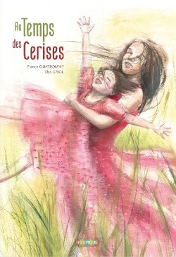 Lire en Touraine : Au temps des cerises / France Quatromme (texte), Elsa Oriol (illustrations)
